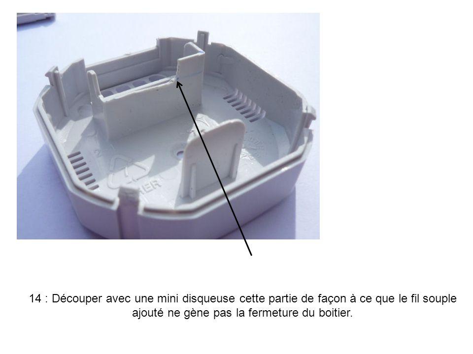 14 : Découper avec une mini disqueuse cette partie de façon à ce que le fil souple ajouté ne gène pas la fermeture du boitier.