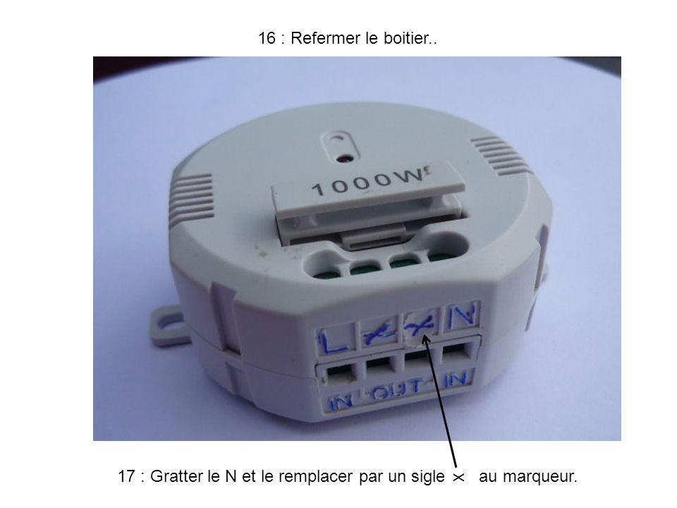 16 : Refermer le boitier.. 17 : Gratter le N et le remplacer par un sigle au marqueur. X