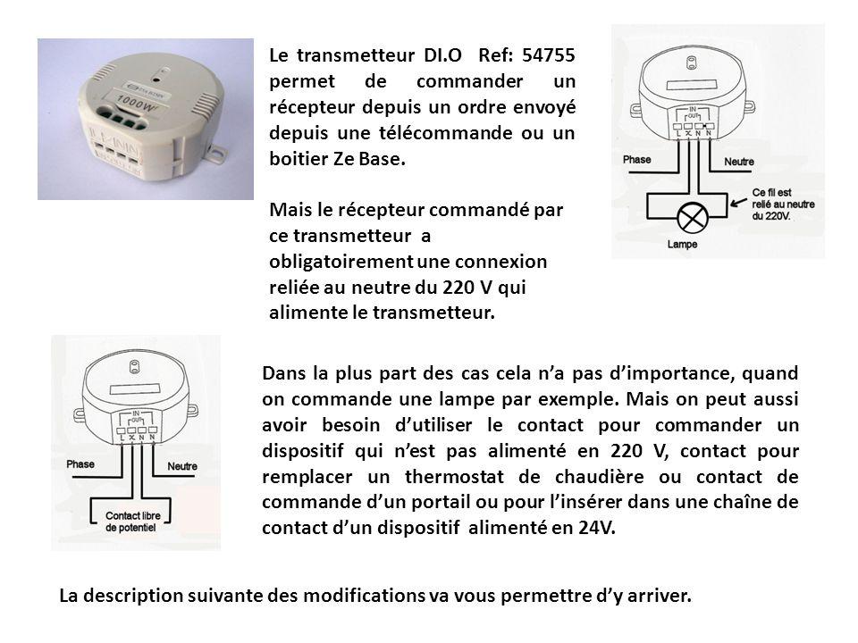 Le transmetteur DI.O Ref: 54755 permet de commander un récepteur depuis un ordre envoyé depuis une télécommande ou un boitier Ze Base. Mais le récepte