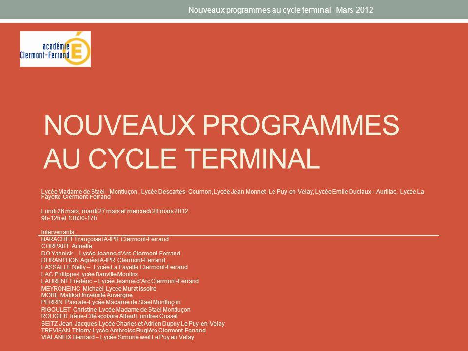 NOUVEAUX PROGRAMMES AU CYCLE TERMINAL Lycée Madame de Staël –Montluçon, Lycée Descartes- Cournon, Lycée Jean Monnet- Le Puy-en-Velay, Lycée Emile Ducl