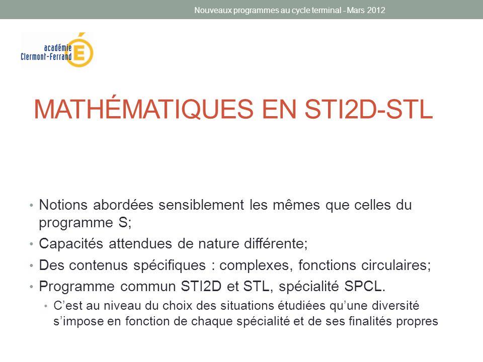 MATHÉMATIQUES EN STI2D-STL • Notions abordées sensiblement les mêmes que celles du programme S; • Capacités attendues de nature différente; • Des cont