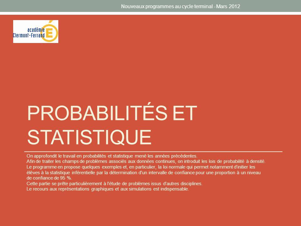 PROBABILITÉS ET STATISTIQUE On approfondit le travail en probabilités et statistique mené les années précédentes. Afin de traiter les champs de problè