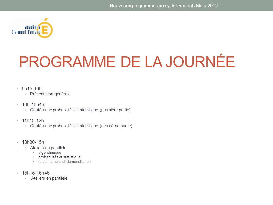 PROGRAMME DE LA JOURNÉE • 9h15-10h • Présentation générale • 10h-10h45 • Conférence probabilités et statistique (première partie) • 11h15-12h • Confér