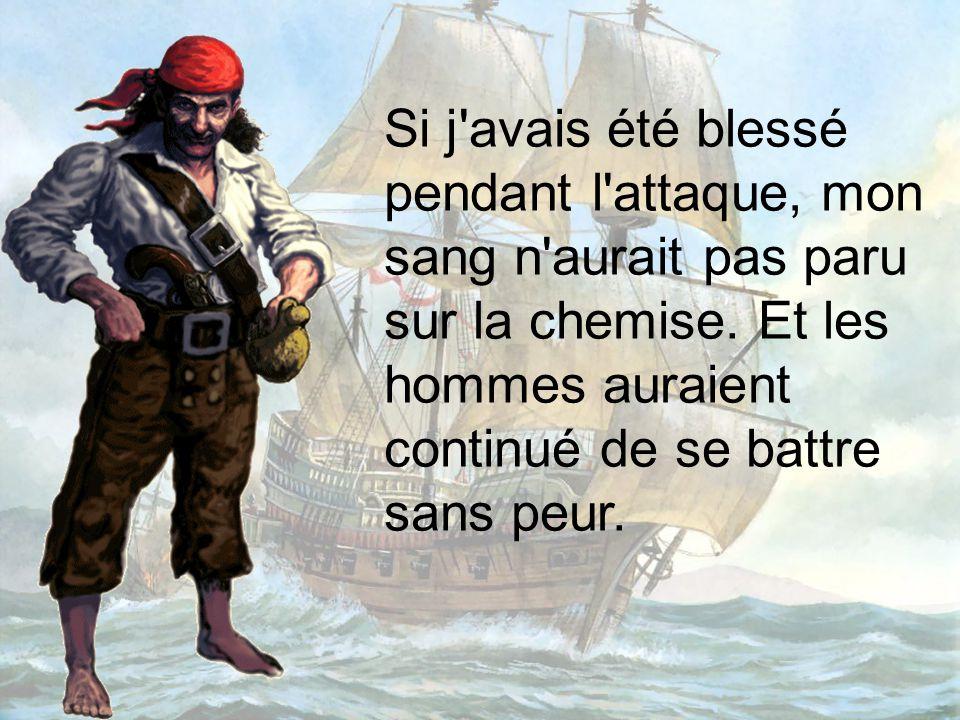 L'un d'eux demanda au capitaine : Le capitaine répondit : « Capitaine, pourquoi avez-vous demandé qu'on apporte votre chemise rouge avant la bataille?
