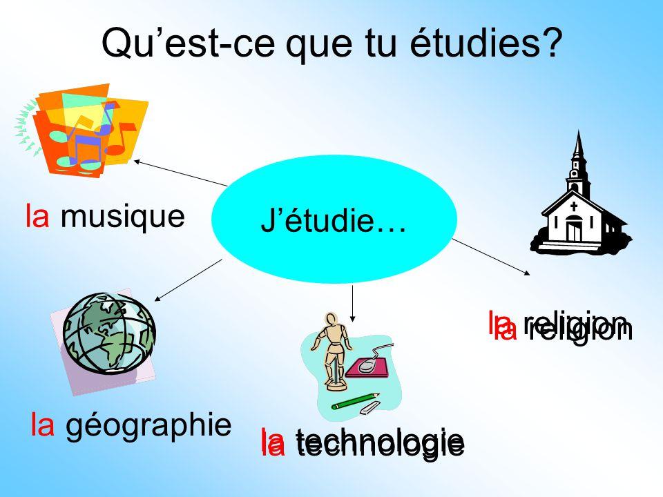 Qu'est-ce que tu étudies? J'étudie… la géographie la musique la religion la technologie la religion la technologie