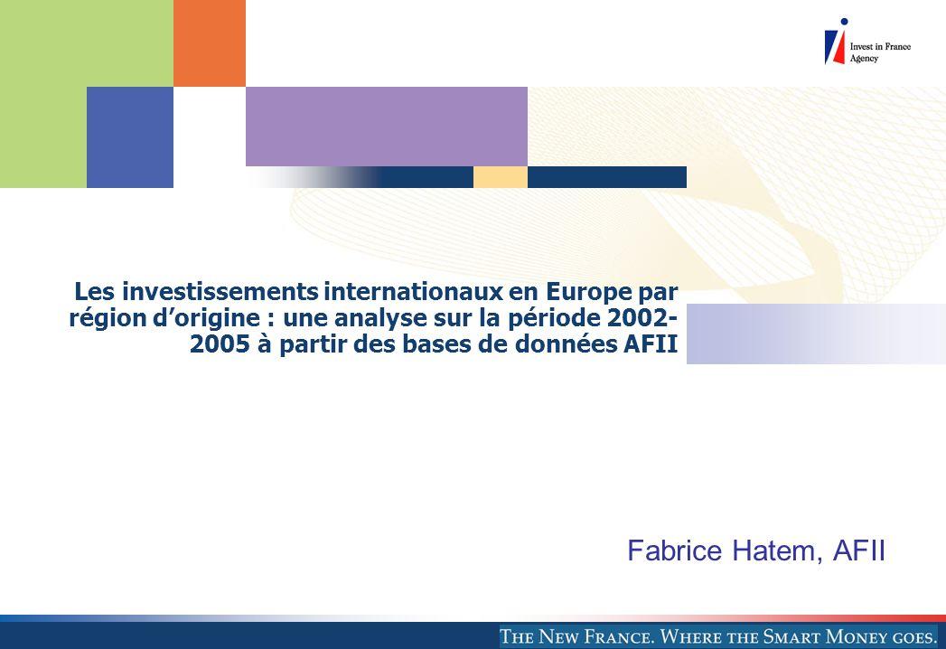Les investissements internationaux en Europe par région d'origine : une analyse sur la période 2002- 2005 à partir des bases de données AFII Fabrice Hatem, AFII