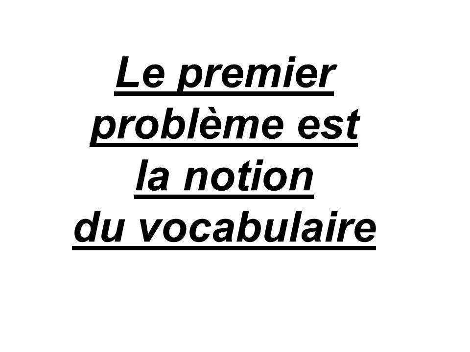 Le premier problème est la notion du vocabulaire