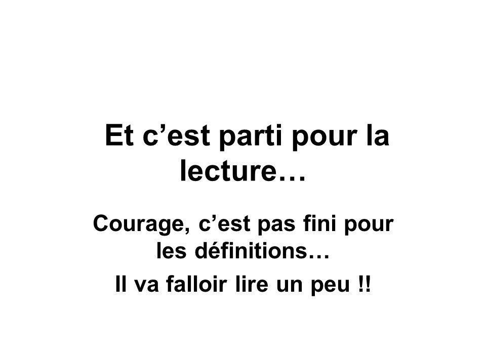 Et c'est parti pour la lecture… Courage, c'est pas fini pour les définitions… Il va falloir lire un peu !!