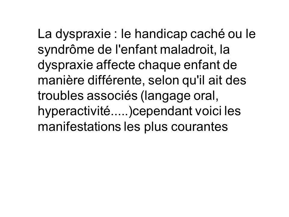 La dyspraxie : le handicap caché ou le syndrôme de l'enfant maladroit, la dyspraxie affecte chaque enfant de manière différente, selon qu'il ait des t