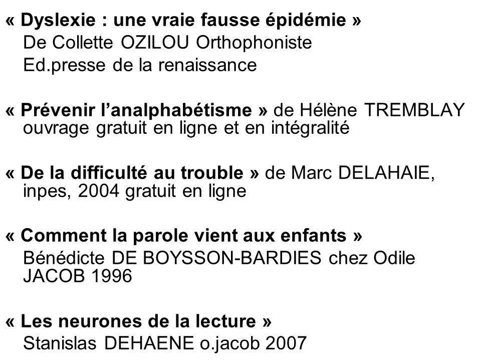 « Dyslexie : une vraie fausse épidémie » De Collette OZILOU Orthophoniste Ed.presse de la renaissance « Prévenir l'analphabétisme » de Hélène TREMBLAY