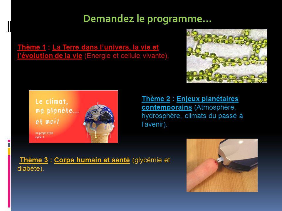 Demandez le programme… Thème 3 : Corps humain et santé (glycémie et diabète). Thème 1 : La Terre dans l'univers, la vie et l'évolution de la vie (Ener
