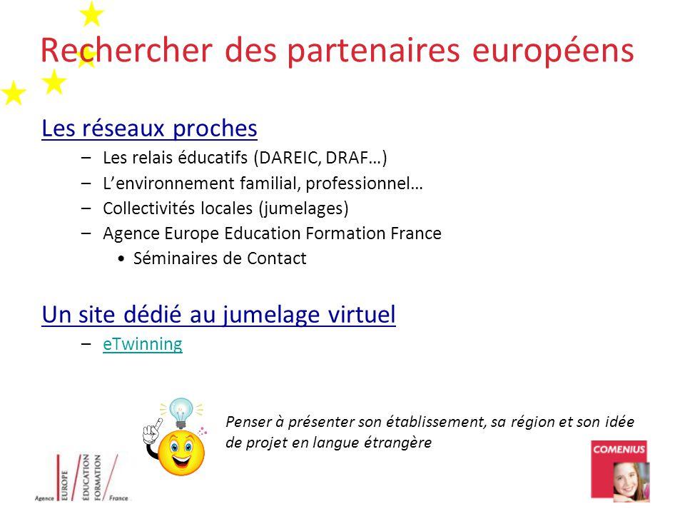 Rechercher des partenaires européens Les réseaux proches –Les relais éducatifs (DAREIC, DRAF…) –L'environnement familial, professionnel… –Collectivité