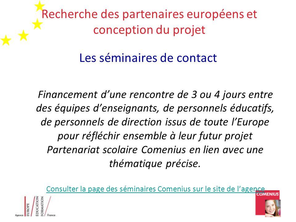 Recherche des partenaires européens et conception du projet Les séminaires de contact Financement d'une rencontre de 3 ou 4 jours entre des équipes d'enseignants, de personnels éducatifs, de personnels de direction issus de toute l'Europe pour réfléchir ensemble à leur futur projet Partenariat scolaire Comenius en lien avec une thématique précise.