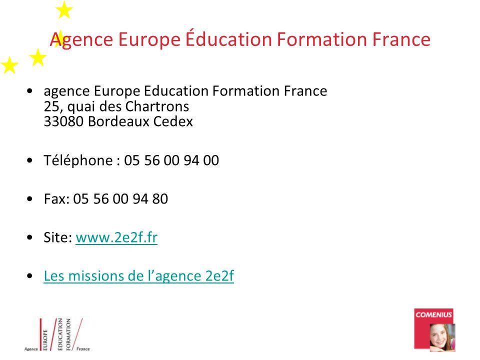 Agence Europe Éducation Formation France •agence Europe Education Formation France 25, quai des Chartrons 33080 Bordeaux Cedex •Téléphone : 05 56 00 94 00 •Fax: 05 56 00 94 80 •Site: www.2e2f.frwww.2e2f.fr •Les missions de l'agence 2e2fLes missions de l'agence 2e2f