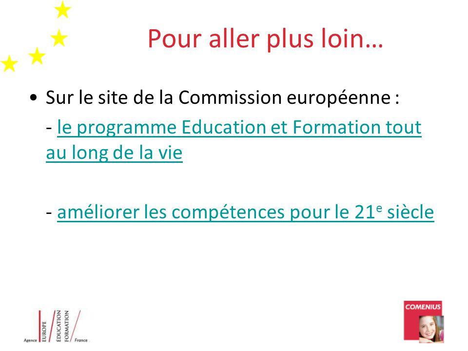 Pour aller plus loin… •Sur le site de la Commission européenne : - le programme Education et Formation tout au long de la viele programme Education et Formation tout au long de la vie - améliorer les compétences pour le 21 e siècleaméliorer les compétences pour le 21 e siècle