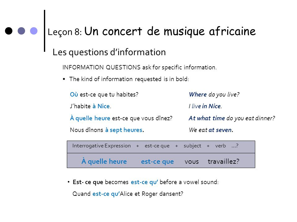 Leçon 8: Un concert de musique africaine Les questions d'information INFORMATION QUESTIONS ask for specific information. • The kind of information req