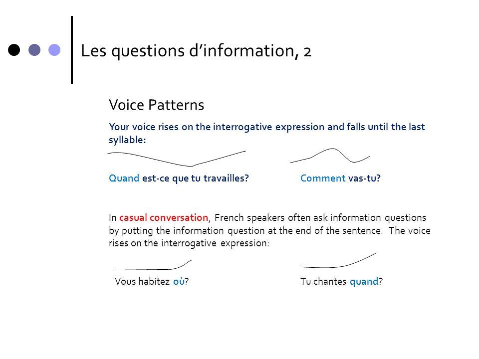 Les questions d'information, 2 Voice Patterns Your voice rises on the interrogative expression and falls until the last syllable: Quand est-ce que tu travailles?Comment vas-tu.