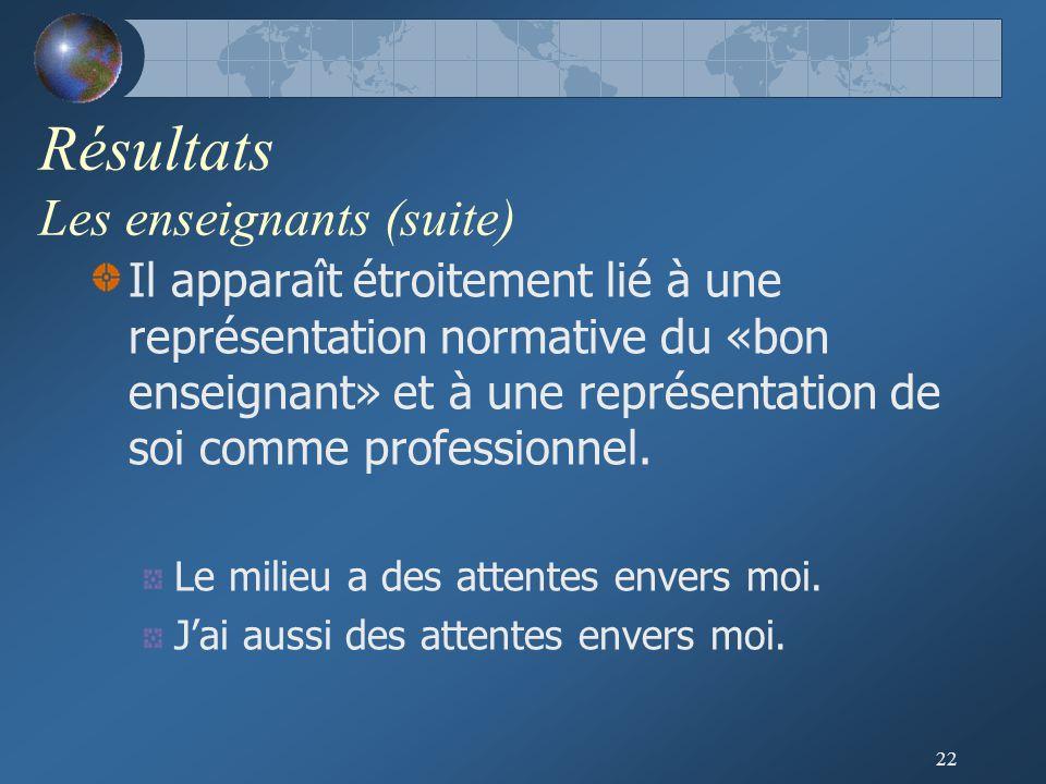 22 Résultats Les enseignants (suite) Il apparaît étroitement lié à une représentation normative du «bon enseignant» et à une représentation de soi comme professionnel.