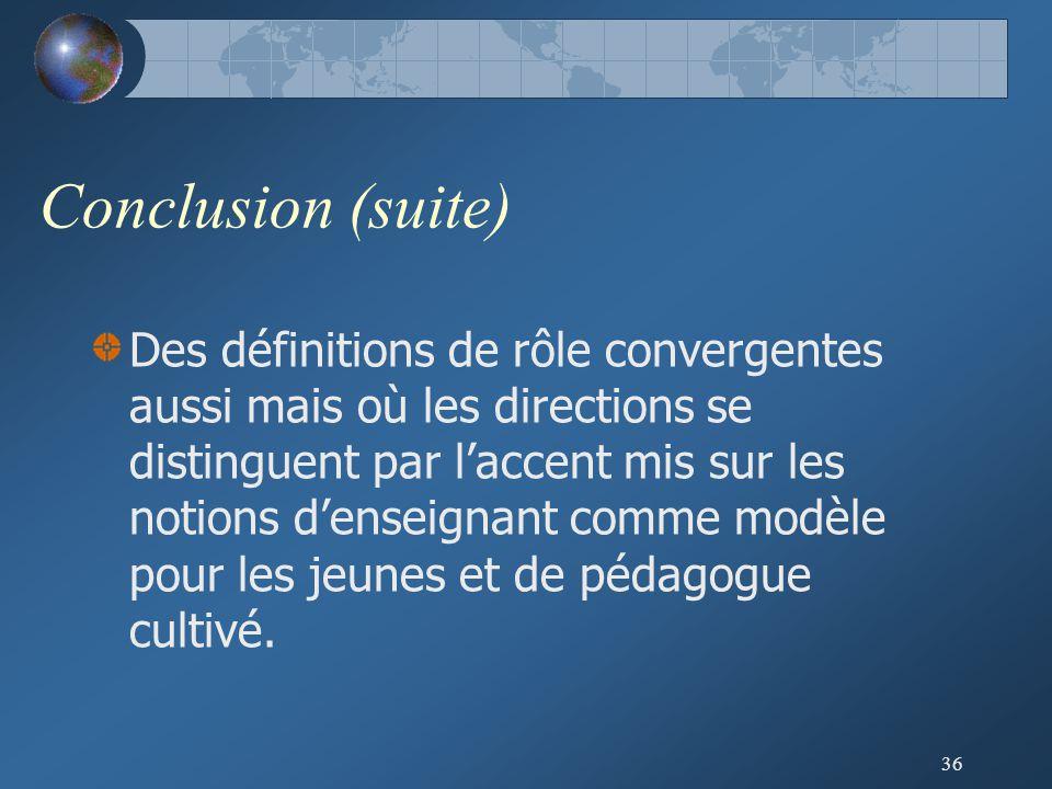 36 Conclusion (suite) Des définitions de rôle convergentes aussi mais où les directions se distinguent par l'accent mis sur les notions d'enseignant comme modèle pour les jeunes et de pédagogue cultivé.