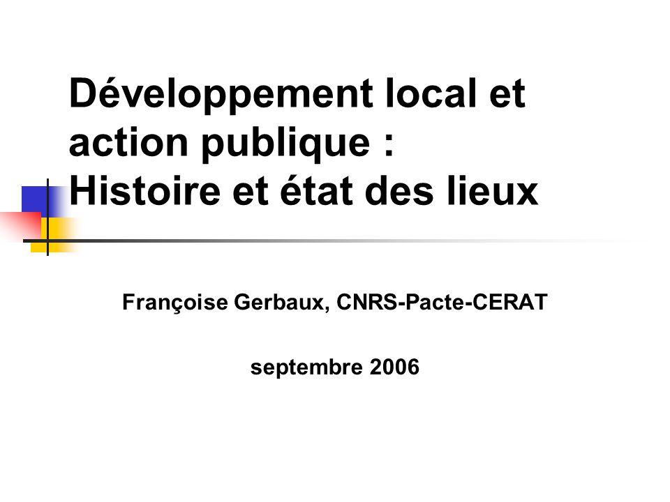 Développement local et action publique : Histoire et état des lieux Françoise Gerbaux, CNRS-Pacte-CERAT septembre 2006