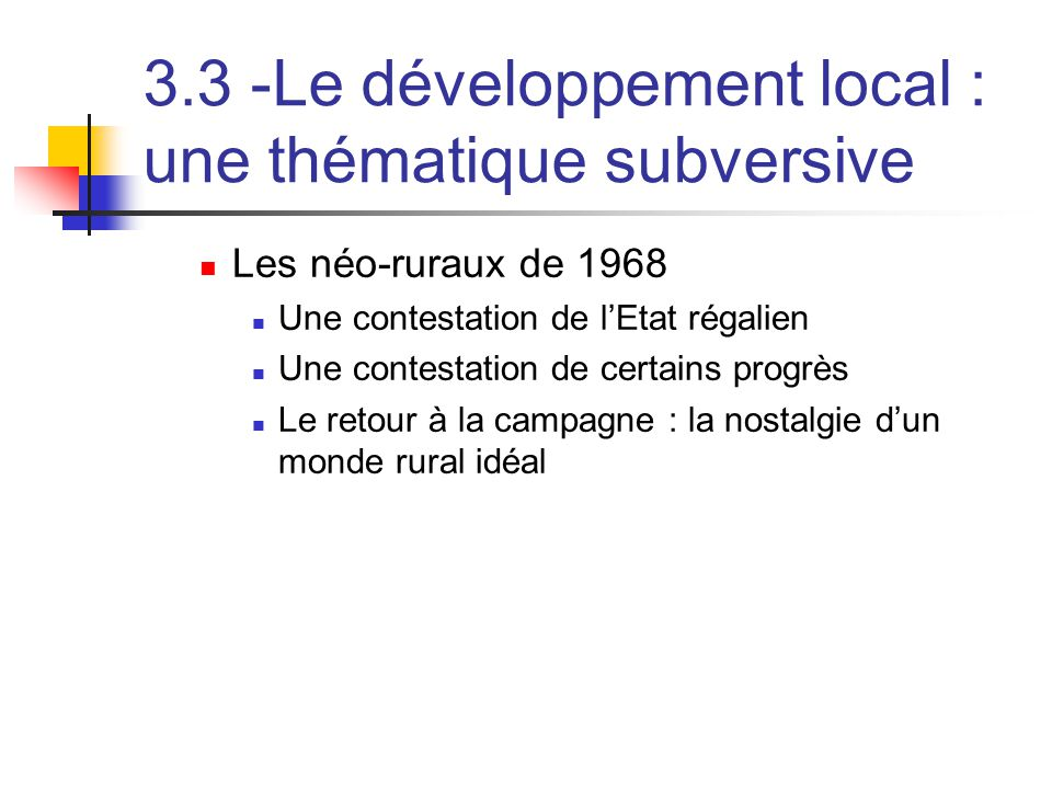 3.3 -Le développement local : une thématique subversive  Les néo-ruraux de 1968  Une contestation de l'Etat régalien  Une contestation de certains