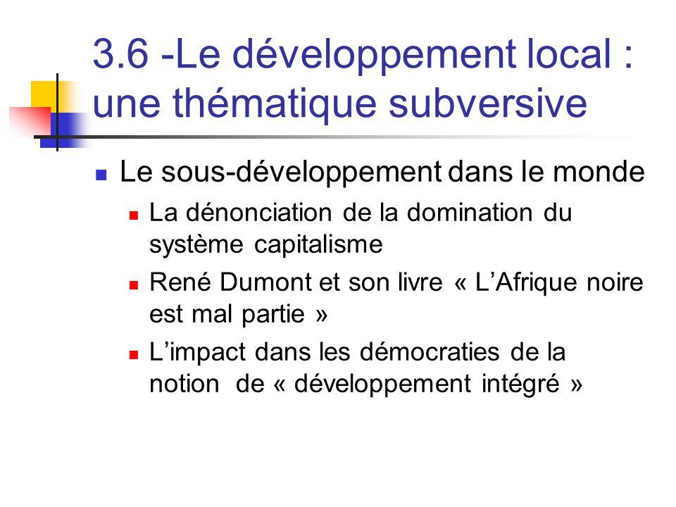 3.6 -Le développement local : une thématique subversive  Le sous-développement dans le monde  La dénonciation de la domination du système capitalism