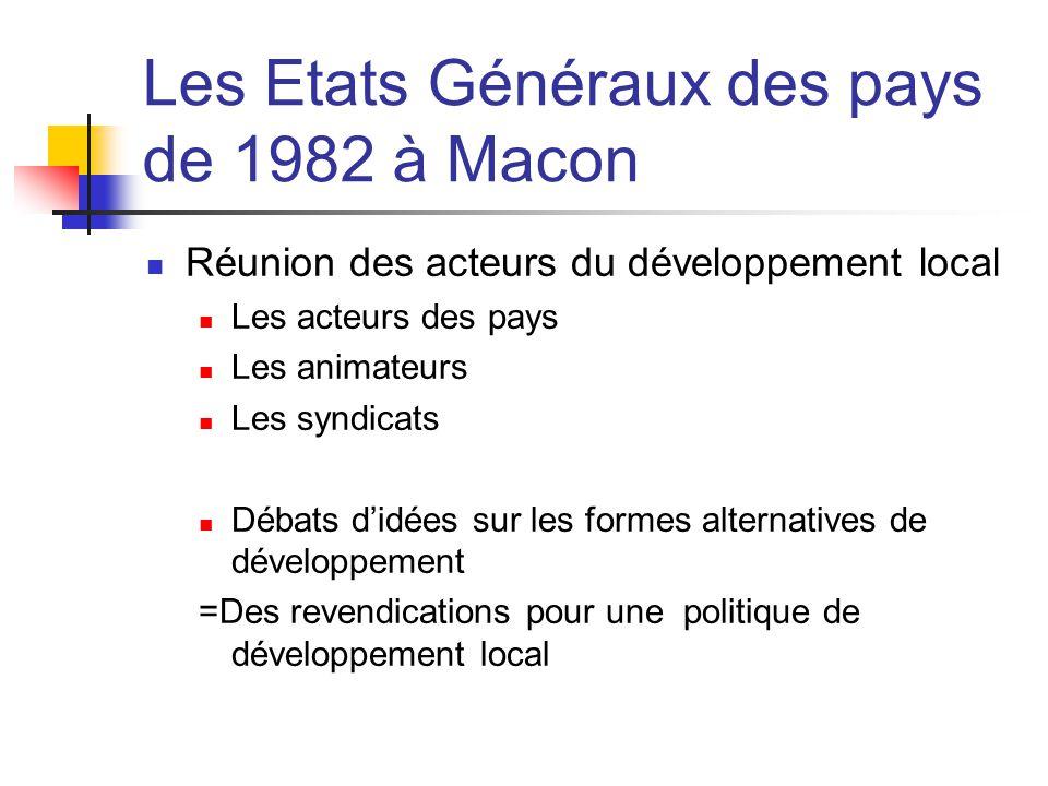 Les Etats Généraux des pays de 1982 à Macon  Réunion des acteurs du développement local  Les acteurs des pays  Les animateurs  Les syndicats  Débats d'idées sur les formes alternatives de développement =Des revendications pour une politique de développement local