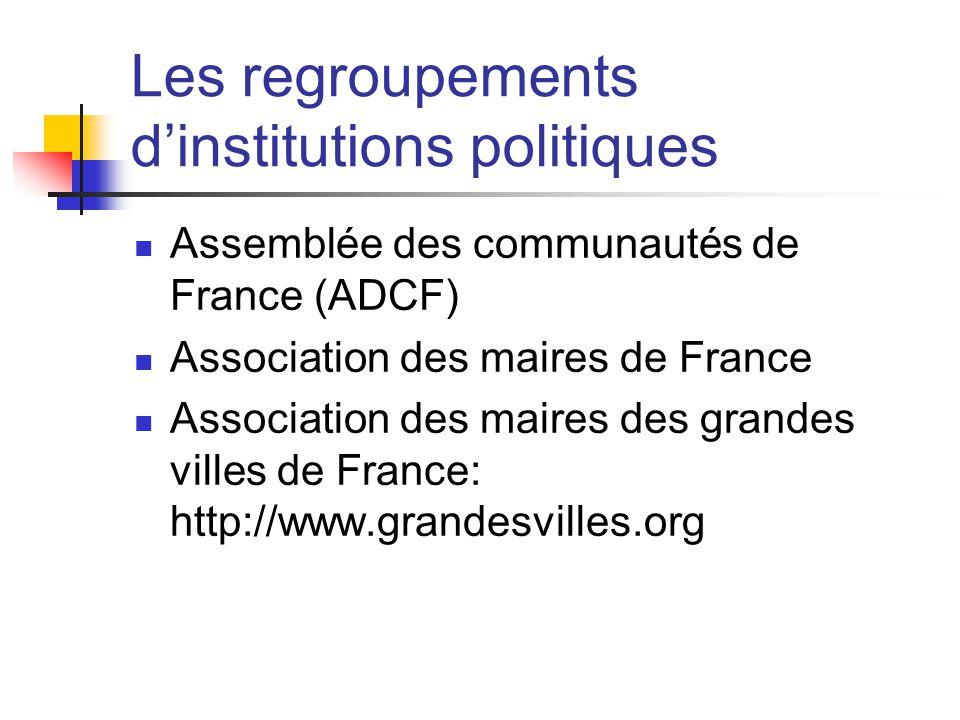 Les regroupements d'institutions politiques  Assemblée des communautés de France (ADCF)  Association des maires de France  Association des maires des grandes villes de France: http://www.grandesvilles.org