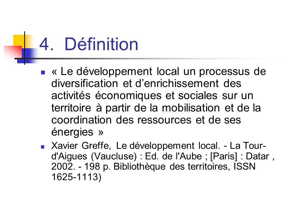 4. Définition  « Le développement local un processus de diversification et d'enrichissement des activités économiques et sociales sur un territoire à