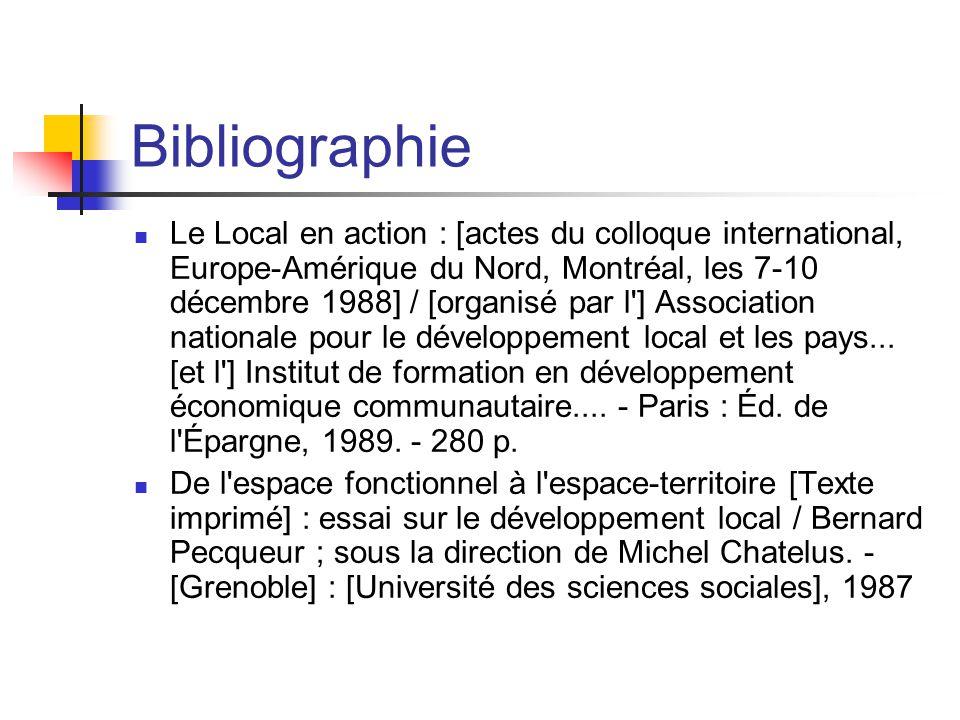 Bibliographie  Le Local en action : [actes du colloque international, Europe-Amérique du Nord, Montréal, les 7-10 décembre 1988] / [organisé par l ] Association nationale pour le développement local et les pays...