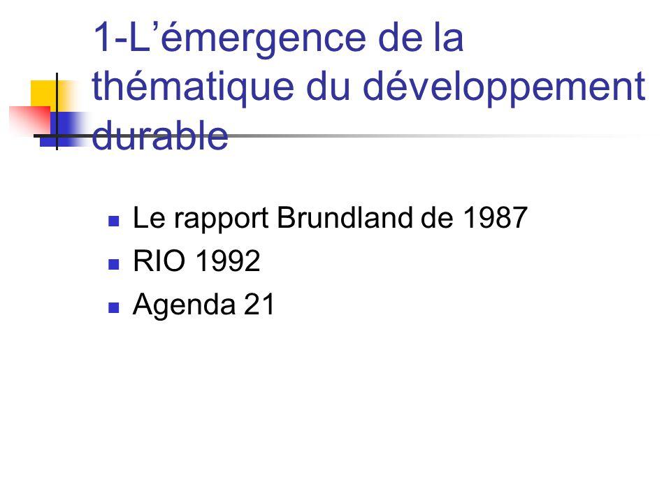 1-L'émergence de la thématique du développement durable  Le rapport Brundland de 1987  RIO 1992  Agenda 21