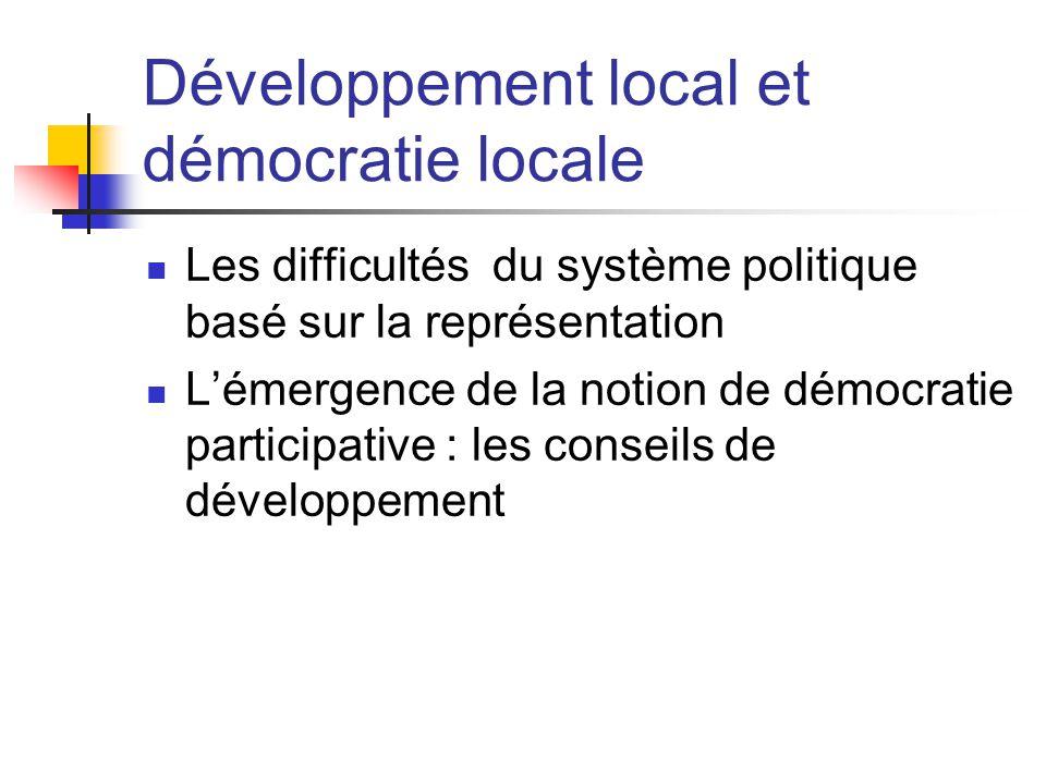 Développement local et démocratie locale  Les difficultés du système politique basé sur la représentation  L'émergence de la notion de démocratie participative : les conseils de développement
