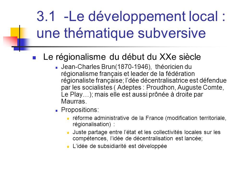 3.1 -Le développement local : une thématique subversive  Le régionalisme du début du XXe siècle  Jean-Charles Brun(1870-1946), théoricien du régiona