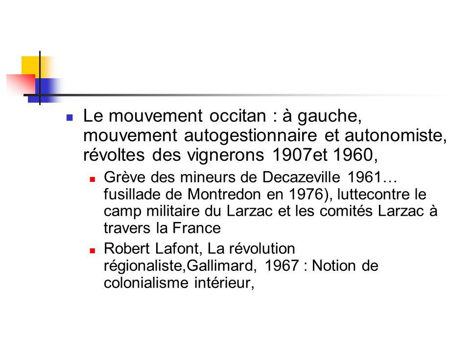  Le mouvement occitan : à gauche, mouvement autogestionnaire et autonomiste, révoltes des vignerons 1907et 1960,  Grève des mineurs de Decazeville 1