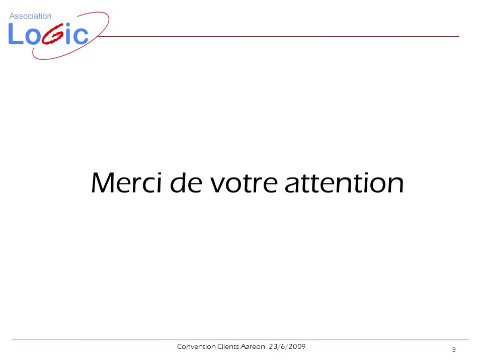 Merci de votre attention 9 Convention Clients Aareon 23/6/2009