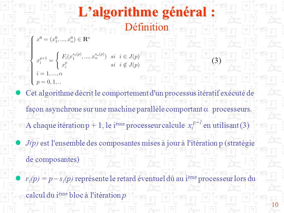 10  Cet algorithme décrit le comportement d'un processus itératif exécuté de façon asynchrone sur une machine parallèle comportant  processeurs. A c