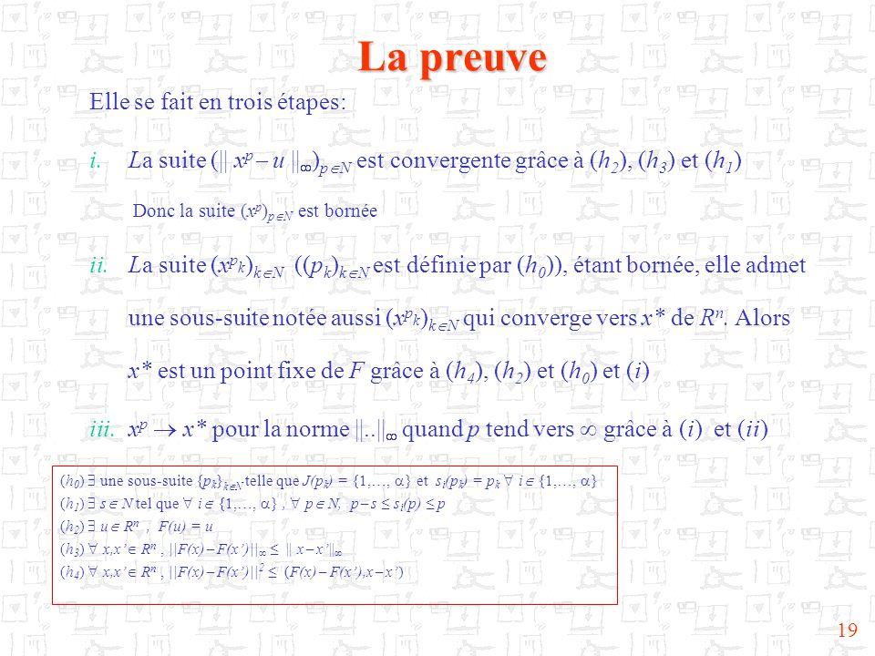 19 La preuve Elle se fait en trois étapes: i.La suite (|| x p  u ||  ) p  N est convergente grâce à (h 2 ), (h 3 ) et (h 1 ) Donc la suite (x p ) p