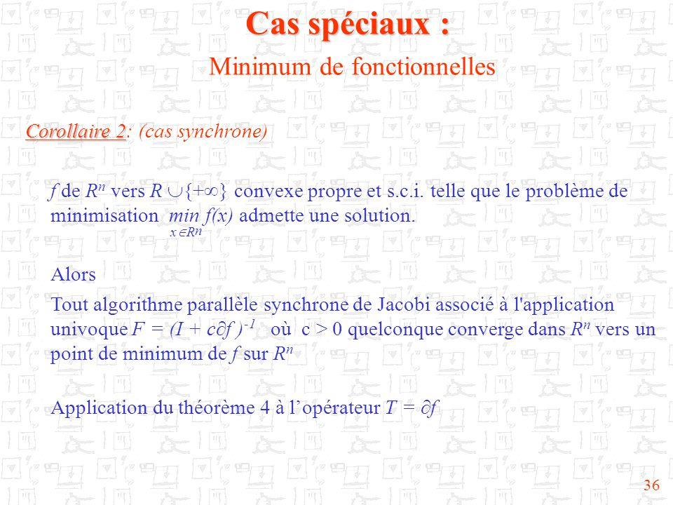 36 Corollaire 2 Corollaire 2: (cas synchrone) f de R n vers R  {+  } convexe propre et s.c.i. telle que le problème de minimisation min f(x) admette
