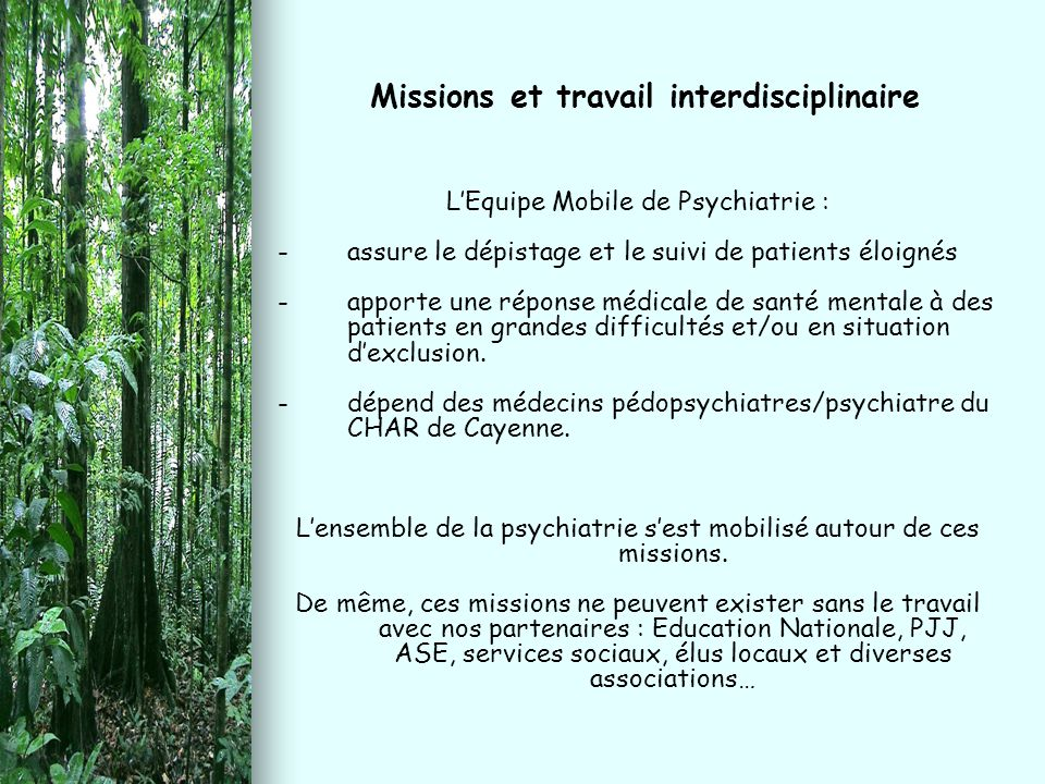 L'Equipe Mobile de Psychiatrie : - -assure le dépistage et le suivi de patients éloignés - -apporte une réponse médicale de santé mentale à des patien