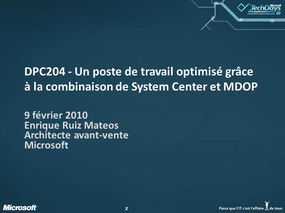 22 DPC204 - Un poste de travail optimisé grâce à la combinaison de System Center et MDOP 9 février 2010 Enrique Ruiz Mateos Architecte avant-vente Mic