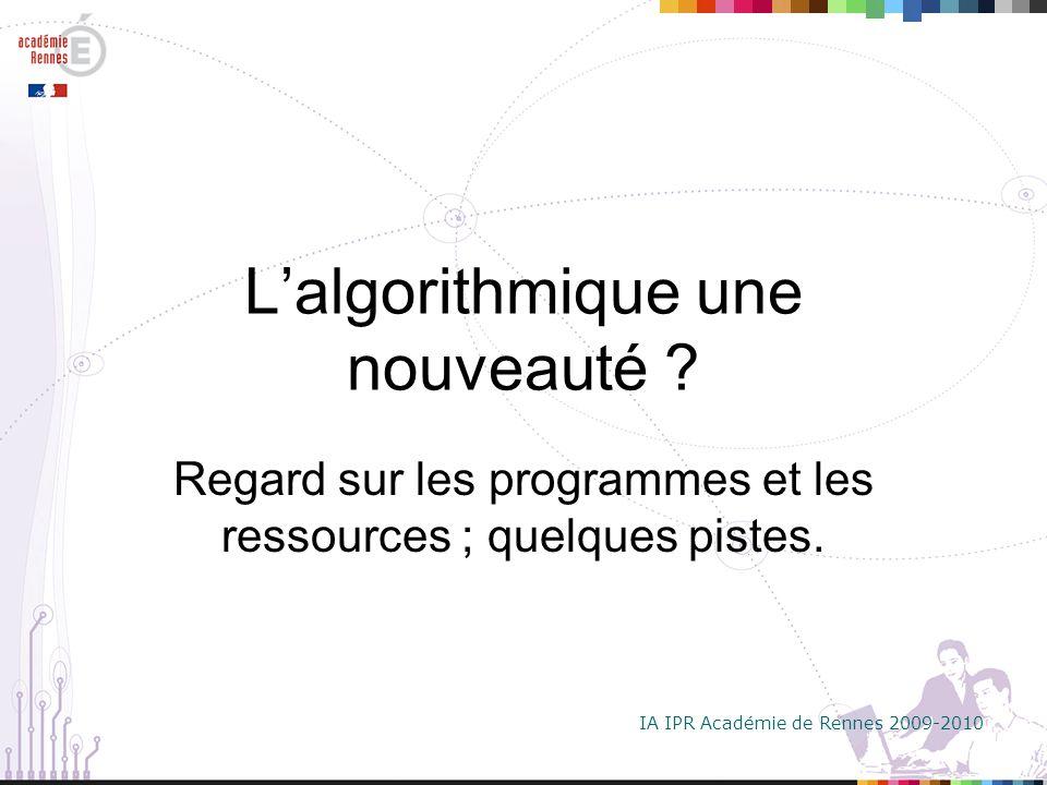 IA IPR Académie de Rennes 2009-2010 L'algorithmique une nouveauté .