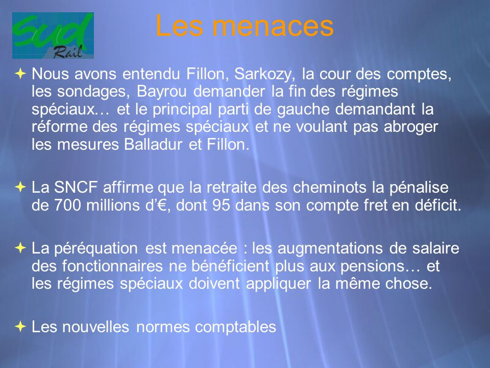 Les menaces  Nous avons entendu Fillon, Sarkozy, la cour des comptes, les sondages, Bayrou demander la fin des régimes spéciaux… et le principal part