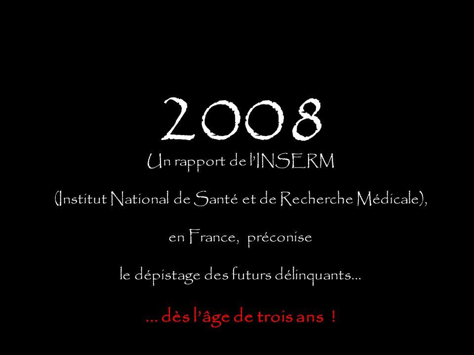 Un rapport de l'INSERM (Institut National de Santé et de Recherche Médicale), en France, préconise le dépistage des futurs délinquants...... dès l'âge