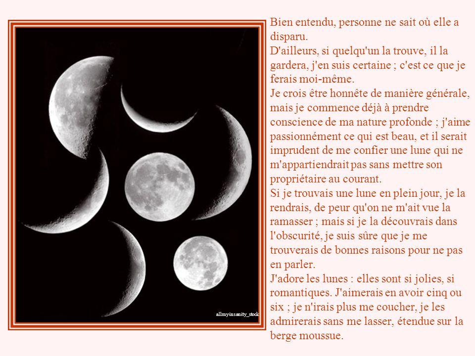 La lune s'est perdue la nuit dernière ; dans sa chute, elle a glissé hors du tableau – c'est une catastrophe ; j'ai le cœur déchiré rien que d'y pense