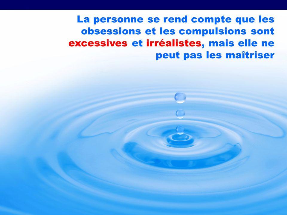 La personne se rend compte que les obsessions et les compulsions sont excessives et irréalistes, mais elle ne peut pas les maîtriser