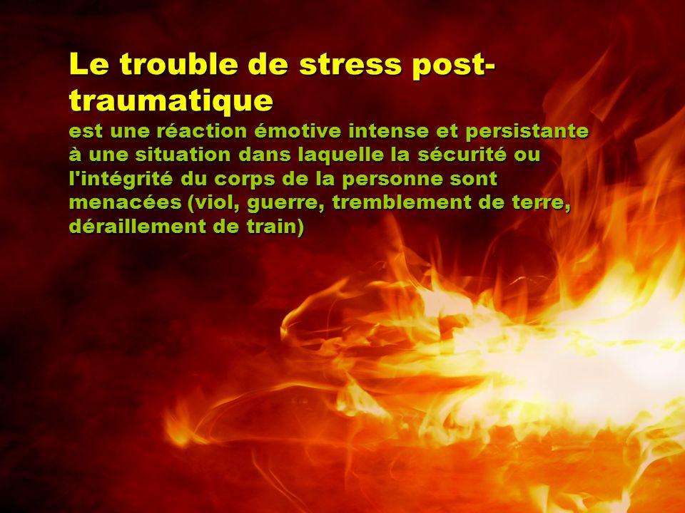 Le trouble de stress post- traumatique est une réaction émotive intense et persistante à une situation dans laquelle la sécurité ou l'intégrité du cor