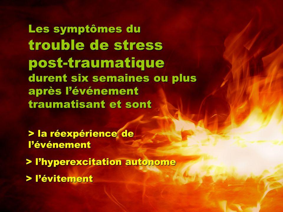 Les symptômes du trouble de stress post-traumatique durent six semaines ou plus après l'événement traumatisant et sont > la réexpérience de l'événemen