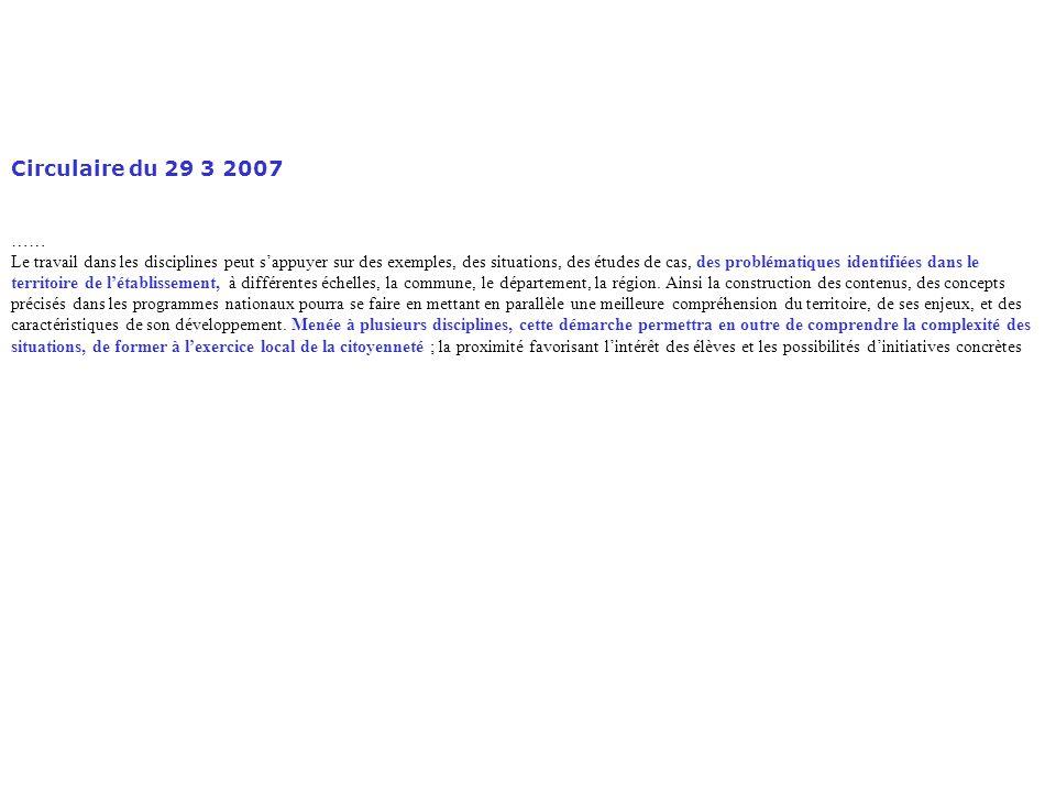 Circulaire du 29 3 2007 …… Le travail dans les disciplines peut s'appuyer sur des exemples, des situations, des études de cas, des problématiques identifiées dans le territoire de l'établissement, à différentes échelles, la commune, le département, la région.