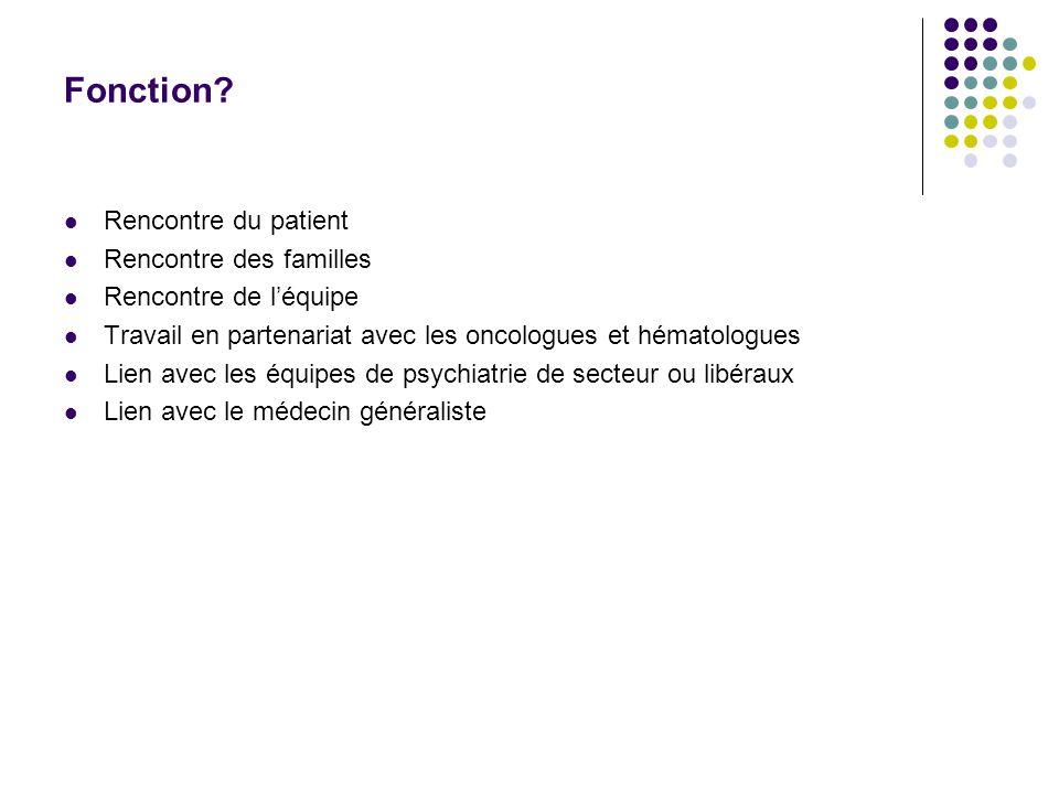 Fonction?  Rencontre du patient  Rencontre des familles  Rencontre de l'équipe  Travail en partenariat avec les oncologues et hématologues  Lien
