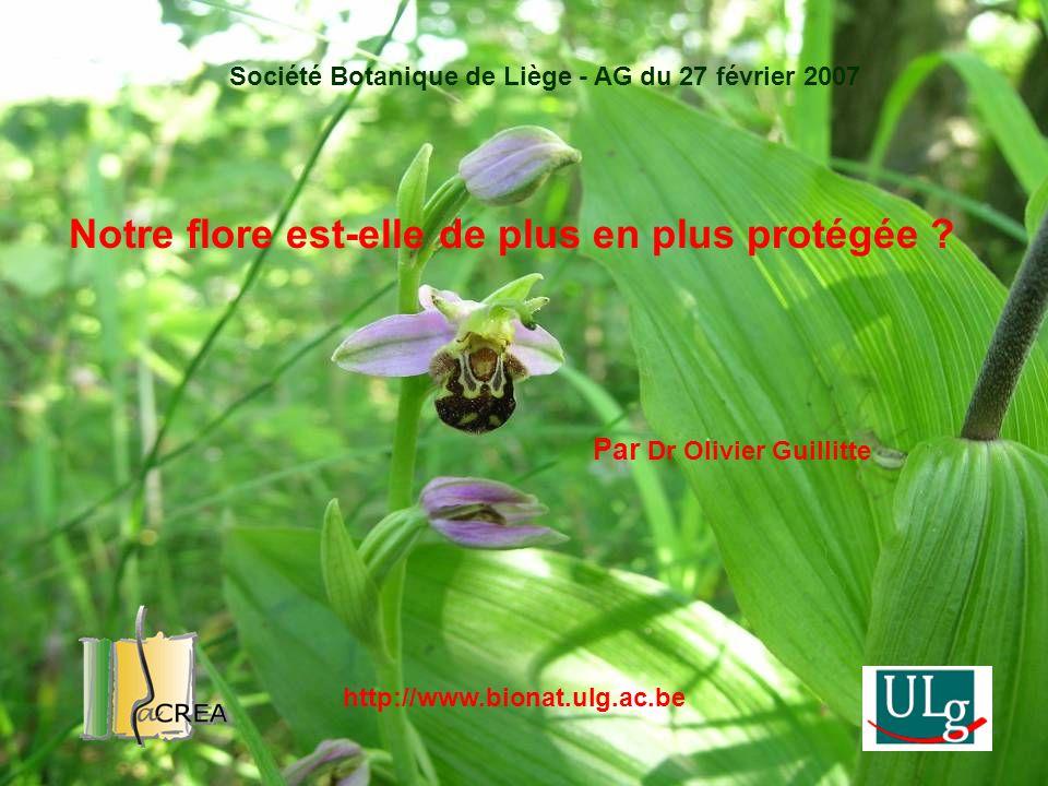 Notre flore est-elle de plus en plus protégée ? Par Dr Olivier Guillitte Société Botanique de Liège - AG du 27 février 2007 http://www.bionat.ulg.ac.b